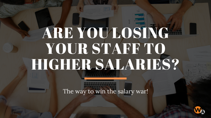 are you losing your staff to higher salaries_